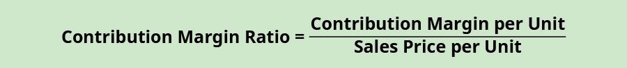 Contribution Margin Ratio equals Contribution Margin per Unit divided by Sales Price per Unit.